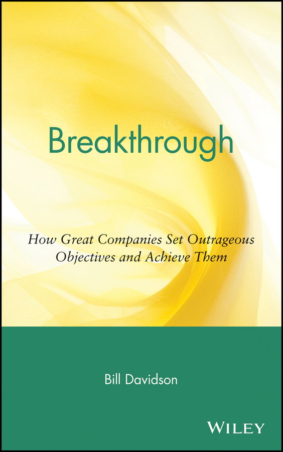 Bill Davidson Breakthrough. How Great Companies Set Outrageous Objectives and Achieve Them ISBN: 9780471477402 what s your corporate iq how the smartest companies learn transform lead