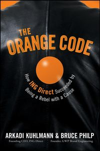 Bruce  Philp - The Orange Code. How ING Direct Succeeded by Being a Rebel with a Cause