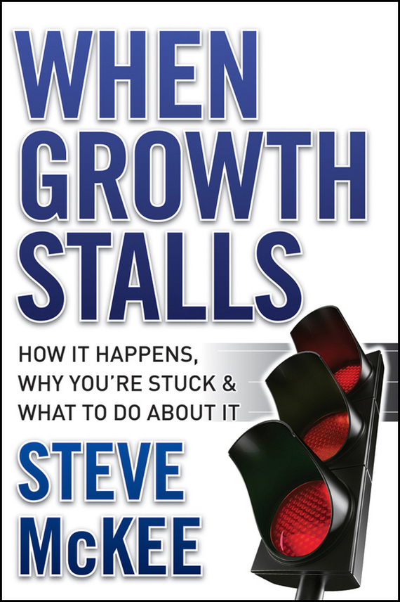 Steve  McKee When Growth Stalls. How It Happens, Why You're Stuck, and What to Do About It growth of telecommunication services