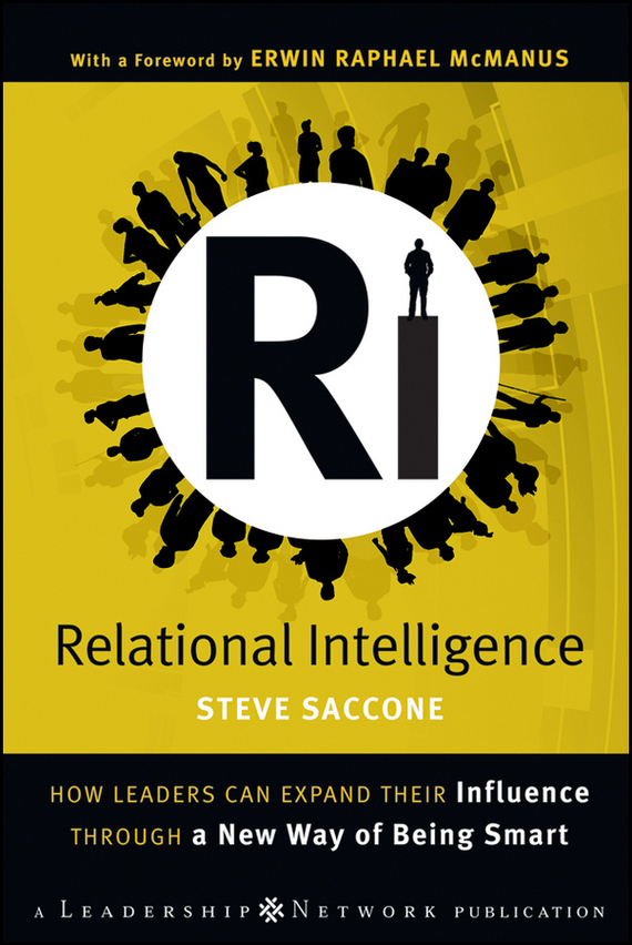 Steve Saccone Relational Intelligence. How Leaders Can Expand Their Influence Through a New Way of Being Smart