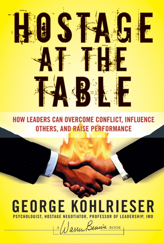George  Kohlrieser Hostage at the Table. How Leaders Can Overcome Conflict, Influence Others, and Raise Performance wells herbert george the first in the moon