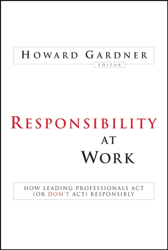 Howard Gardner Responsibility at Work. How Leading Professionals Act (or Don't Act) Responsibly indus vedic genetics