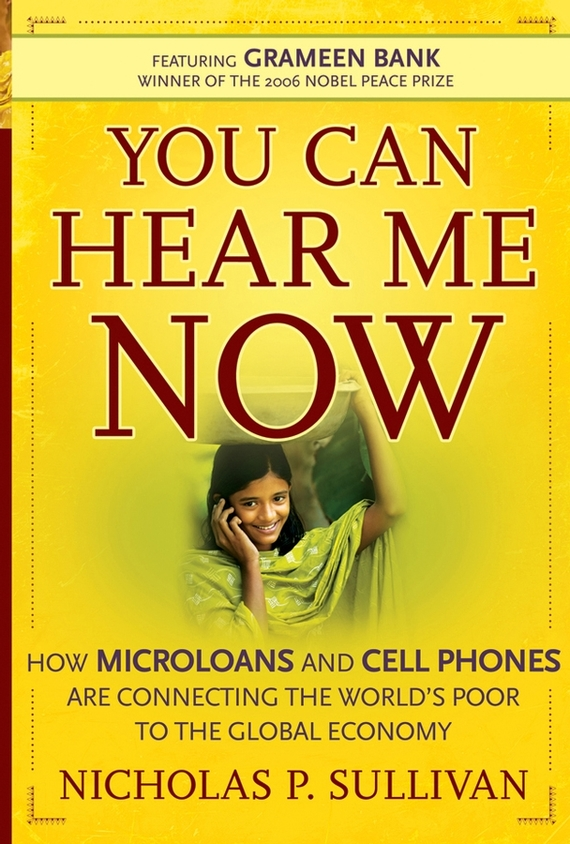 Nicholas Sullivan P. You Can Hear Me Now. How Microloans and Cell Phones are Connecting the World's Poor To the Global Economy dennis sullivan m quantum mechanics for electrical engineers