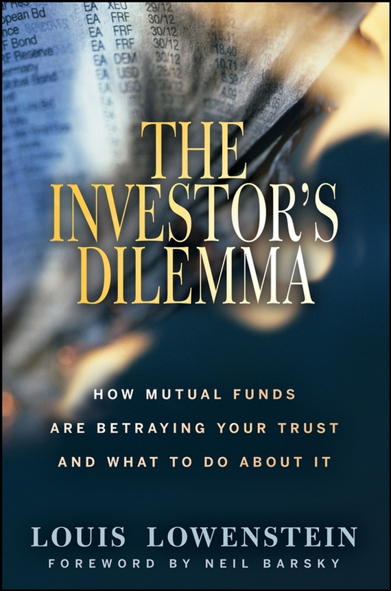 Louis Lowenstein The Investor's Dilemma. How Mutual Funds Are Betraying Your Trust And What To Do About It education trust fund etf intervention on the university development