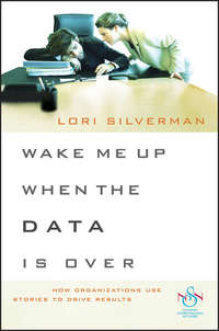 Lori Silverman L. - Wake Me Up When the Data Is Over. How Organizations Use Stories to Drive Results