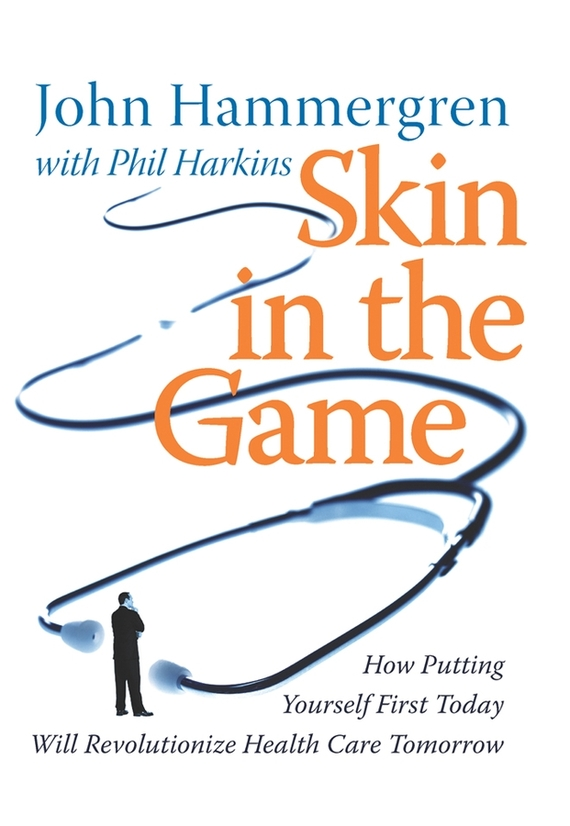 John Hammergren Skin in the Game. How Putting Yourself First Today Will Revolutionize Health Care Tomorrow john hammergren skin in the game how putting yourself first today will revolutionize health care tomorrow