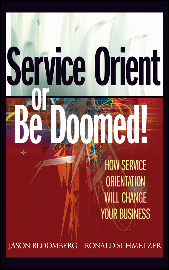 Ronald Schmelzer Service Orient or Be Doomed!. How Service Orientation Will Change Your Business eric marks a service oriented architecture soa governance for the services driven enterprise