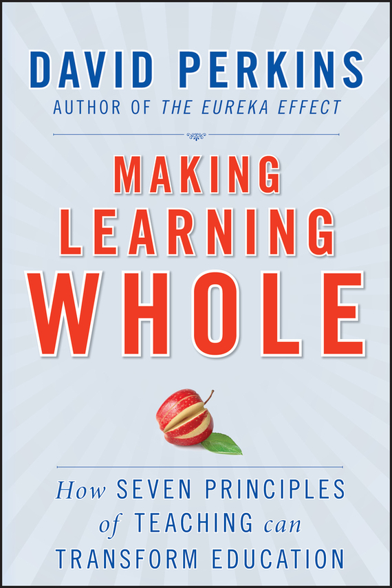 David  Perkins Making Learning Whole. How Seven Principles of Teaching Can Transform Education leslie stein the making of modern israel 1948 1967