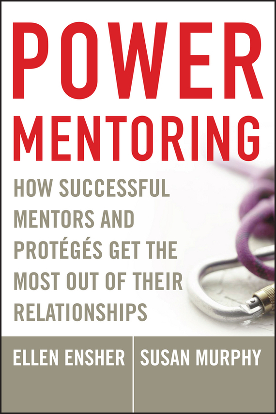 Susan Murphy E. Power Mentoring. How Successful Mentors and Proteges Get the Most Out of Their Relationships