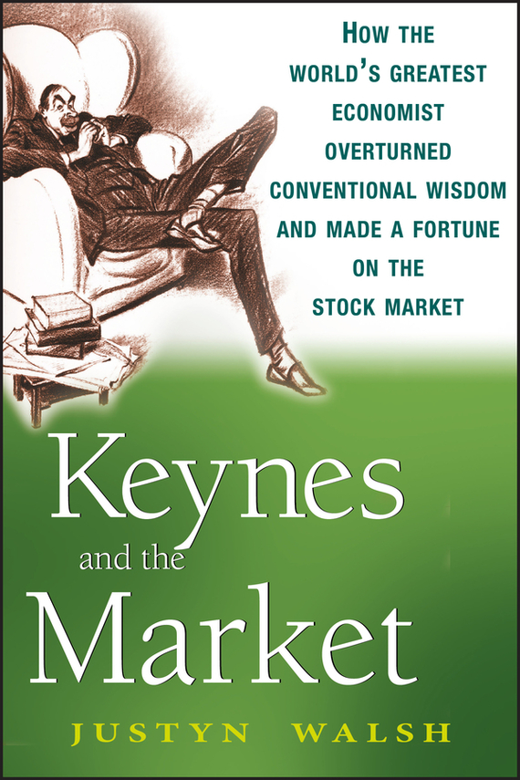 Justyn Walsh Keynes and the Market. How the World's Greatest Economist Overturned Conventional Wisdom and Made a Fortune on the Stock Market free shipping 5pcs lf412cdr2 lf412 in stock
