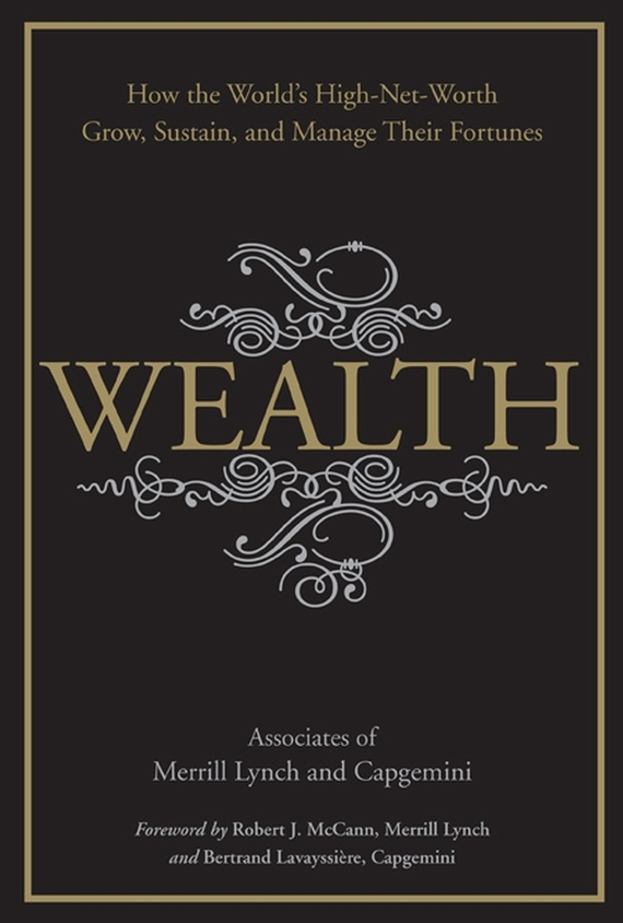 Merrill Lynch Wealth. How the World's High-Net-Worth Grow, Sustain, and Manage Their Fortunes tim kochis managing concentrated stock wealth an advisor s guide to building customized solutions