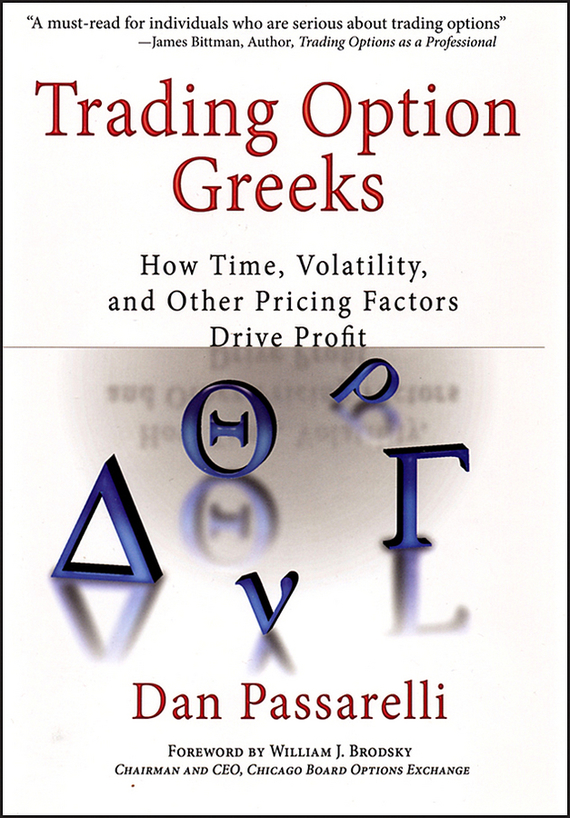 Dan  Passarelli Trading Option Greeks. How Time, Volatility, and Other Pricing Factors Drive Profit pierino ursone how to calculate options prices and their greeks exploring the black scholes model from delta to vega