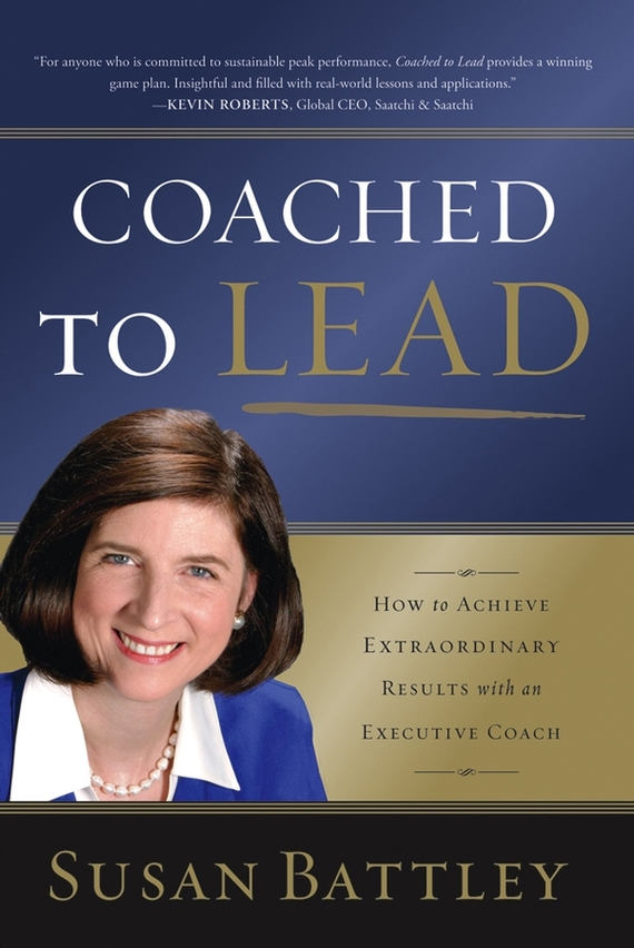 Susan Battley Coached to Lead. How to Achieve Extraordinary Results with an Executive Coach