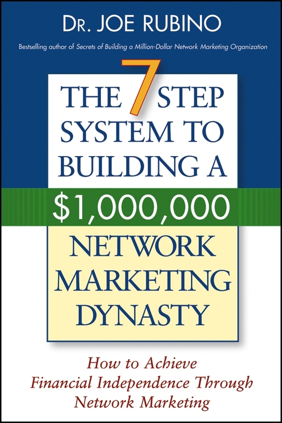 Joe Rubino The 7-Step System to Building a $1,000,000 Network Marketing Dynasty. How to Achieve Financial Independence through Network Marketing mark jeffery data driven marketing the 15 metrics everyone in marketing should know