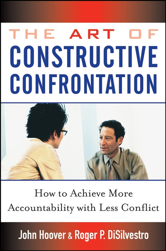John Hoover The Art of Constructive Confrontation. How to Achieve More Accountability with Less Conflict