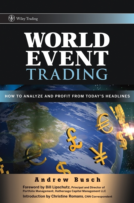 Andrew Busch World Event Trading. How to Analyze and Profit from Today's Headlines thomas kirchner merger arbitrage how to profit from global event driven arbitrage