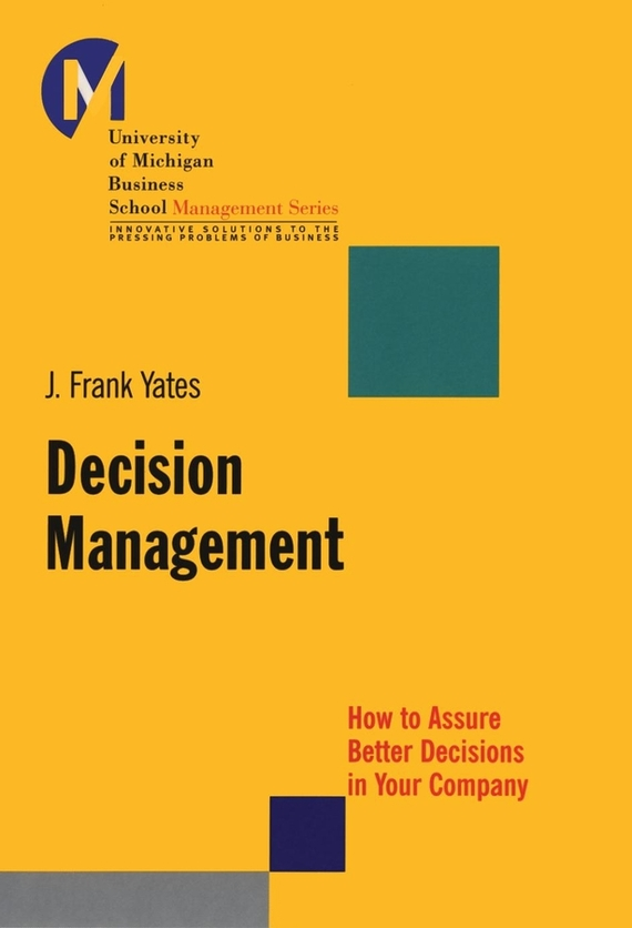 J. Yates Frank Decision Management. How to Assure Better Decisions in Your Company frank buytendijk dealing with dilemmas where business analytics fall short
