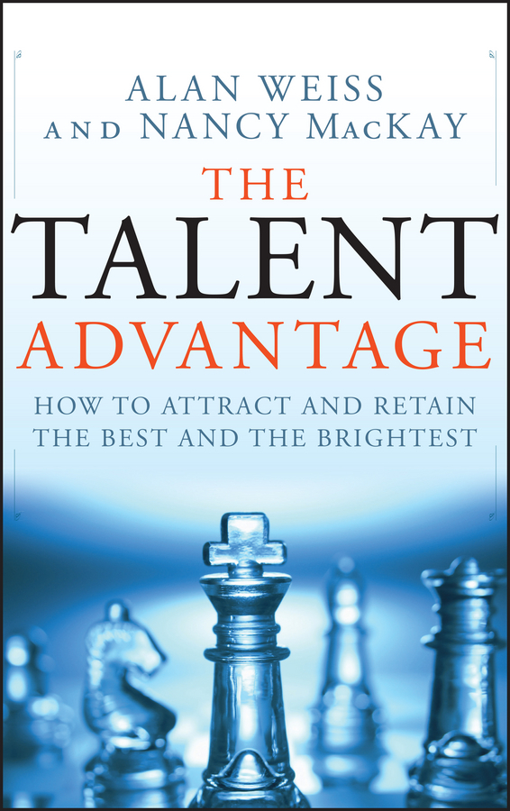 Alan  Weiss The Talent Advantage. How to Attract and Retain the Best and the Brightest tefal k 0910204 talent