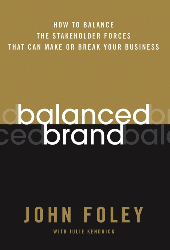 John  Foley Balanced Brand. How to Balance the Stakeholder Forces That Can Make Or Break Your Business john dewey how we think