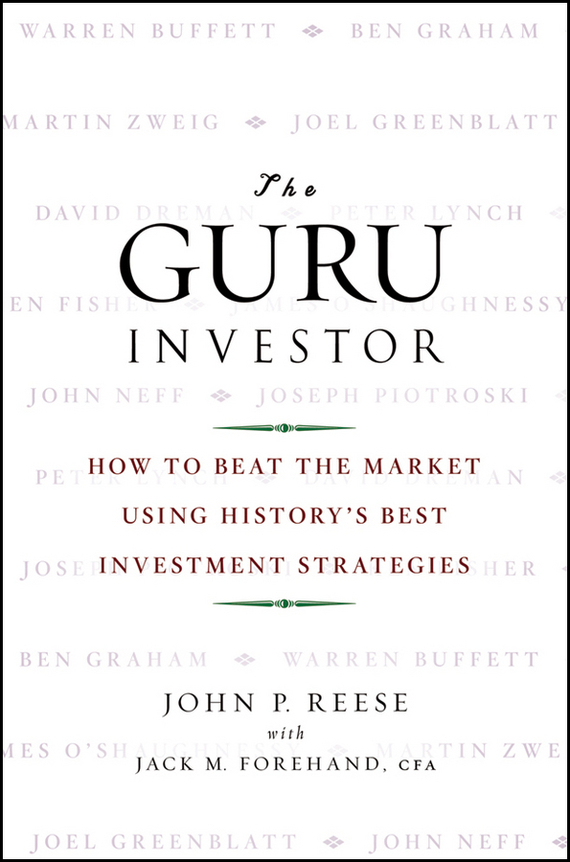 Jack Forehand M. The Guru Investor. How to Beat the Market Using History's Best Investment Strategies edgar iii wachenheim common stocks and common sense the strategies analyses decisions and emotions of a particularly successful value investor