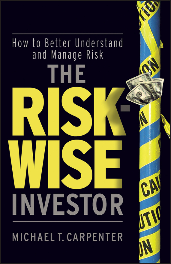 Michael Carpenter T. The Risk-Wise Investor. How to Better Understand and Manage Risk bob litterman quantitative risk management a practical guide to financial risk