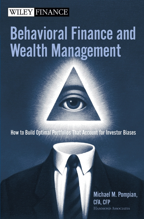 Michael Pompian M. Behavioral Finance and Wealth Management. How to Build Optimal Portfolios That Account for Investor Biases until you