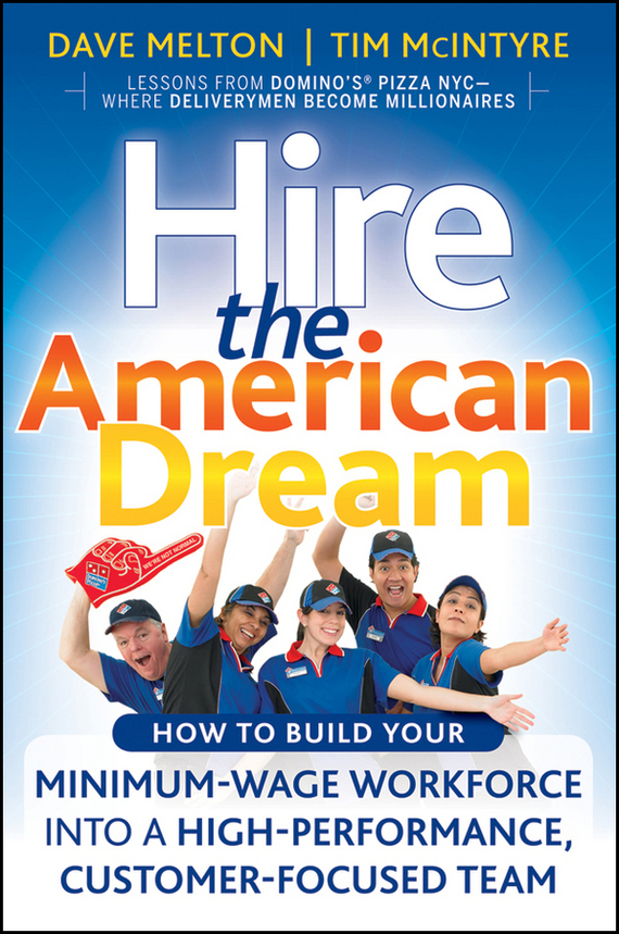 Dave  Melton Hire the American Dream. How to Build Your Minimum Wage Workforce Into A High-Performance, Customer-Focused Team thomas snyder the community college career track how to achieve the american dream without a mountain of debt