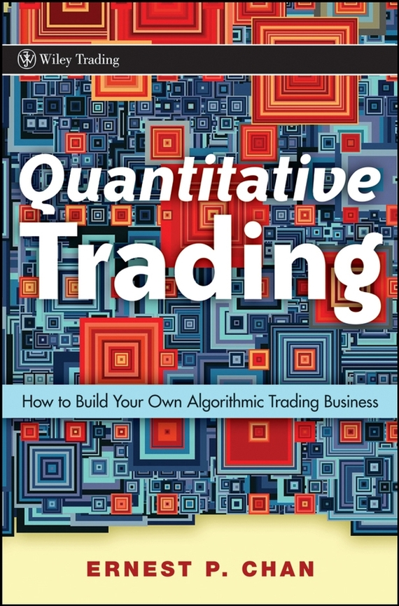 Ernie Chan Quantitative Trading. How to Build Your Own Algorithmic Trading Business, цена и фото