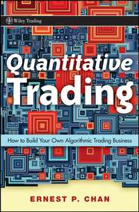 Ernie  Chan - Quantitative Trading. How to Build Your Own Algorithmic Trading Business