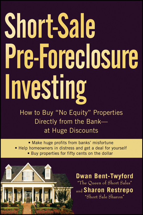 Dwan Bent-Twyford Short-Sale Pre-Foreclosure Investing. How to Buy No-Equity Properties Directly from the Bank -- at Huge Discounts wendy patton making hard cash in a soft real estate market find the next high growth emerging markets buy new construction at big discounts uncover hidden properties raise private funds when bank lending is tight