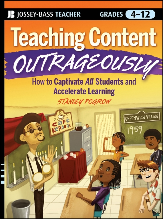 Stanley  Pogrow Teaching Content Outrageously. How to Captivate All Students and Accelerate Learning, Grades 4-12 context based vocabulary teaching styles