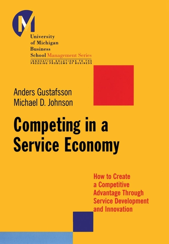 Anders Gustafsson Competing in a Service Economy. How to Create a Competitive Advantage Through Service Development and Innovation eric marks a service oriented architecture soa governance for the services driven enterprise