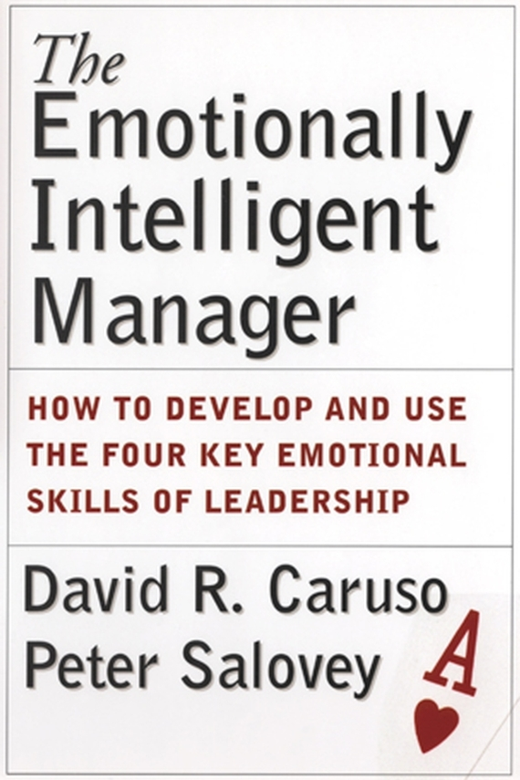 Peter Salovey The Emotionally Intelligent Manager. How to Develop and Use the Four Key Emotional Skills of Leadership jd mcpherson jd mcpherson let the good times roll