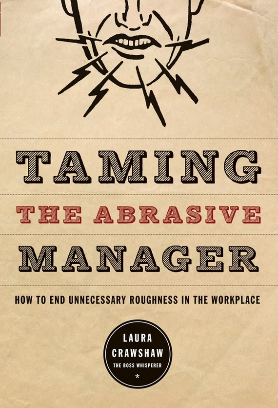 Laura  Crawshaw Taming the Abrasive Manager. How to End Unnecessary Roughness in the Workplace manager