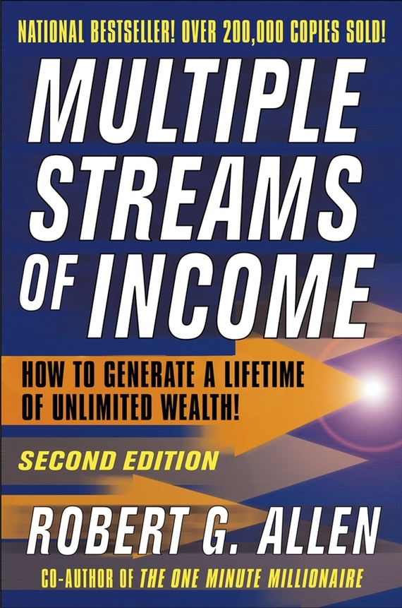 Robert G. Allen. Multiple Streams of Income. How to Generate a Lifetime of Unlimited Wealth