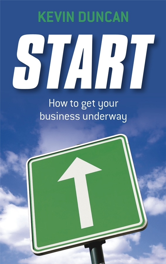 Kevin Duncan Start. How to get your business underway jim hornickel negotiating success tips and tools for building rapport and dissolving conflict while still getting what you want
