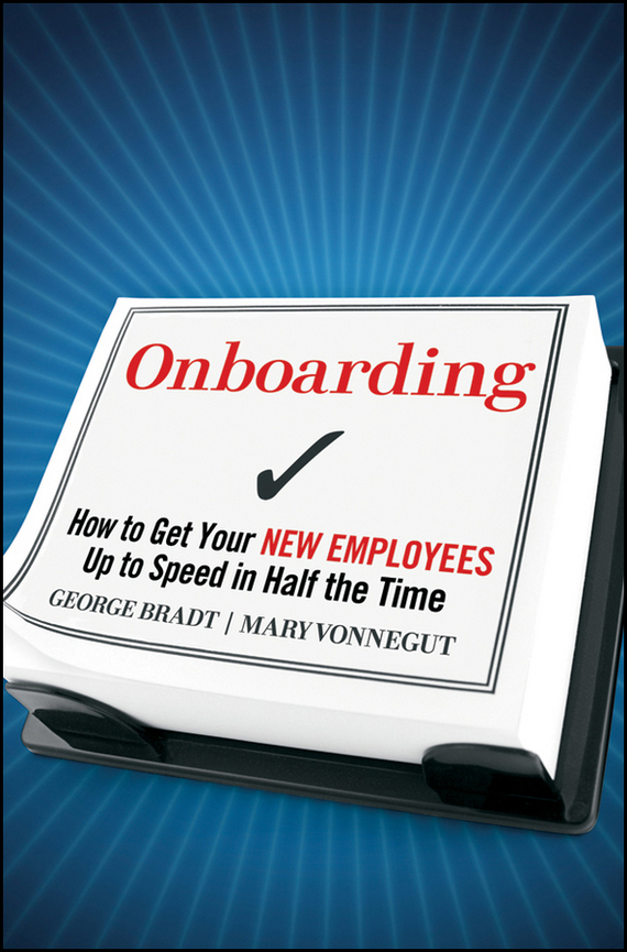 Mary Vonnegut Onboarding. How to Get Your New Employees Up to Speed in Half the Time retaining your valuable knowledge employees