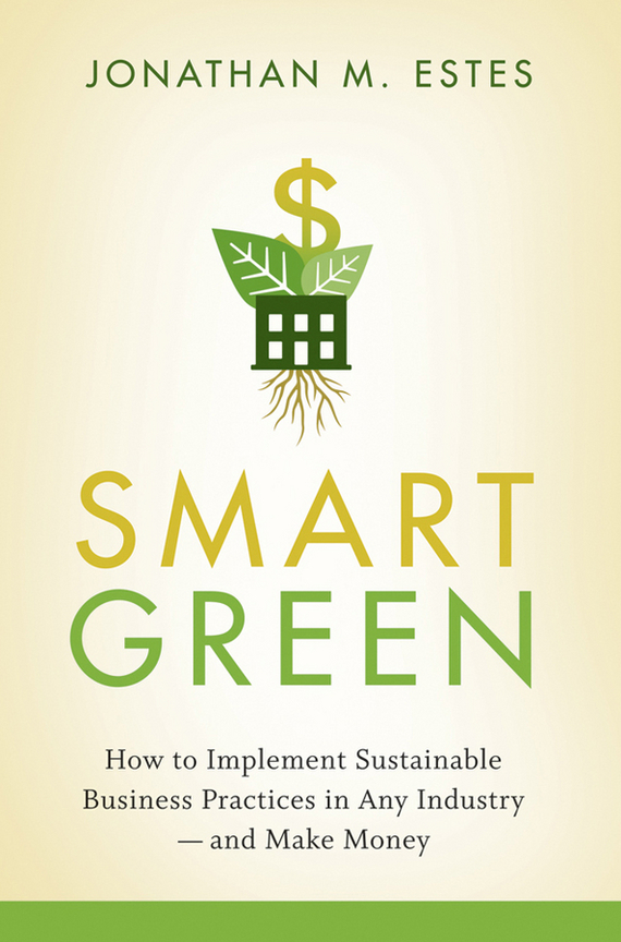 Jonathan Estes Smart Green. How to Implement Sustainable Business Practices in Any Industry - and Make Money tsunami