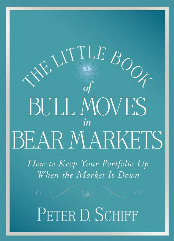 Peter D. Schiff The Little Book of Bull Moves in Bear Markets. How to Keep Your Portfolio Up When the Market is Down the little old lady in saint tropez