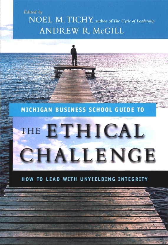 Andrew McGill The Ethical Challenge. How to Lead with Unyielding Integrity managing imaginary organizations a new perspectives on business
