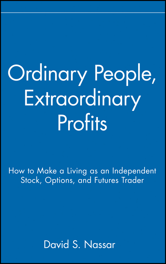 David Nassar S. Ordinary People, Extraordinary Profits. How to Make a Living as an Independent Stock, Options, and Futures Trader new in stock j2 q014a a