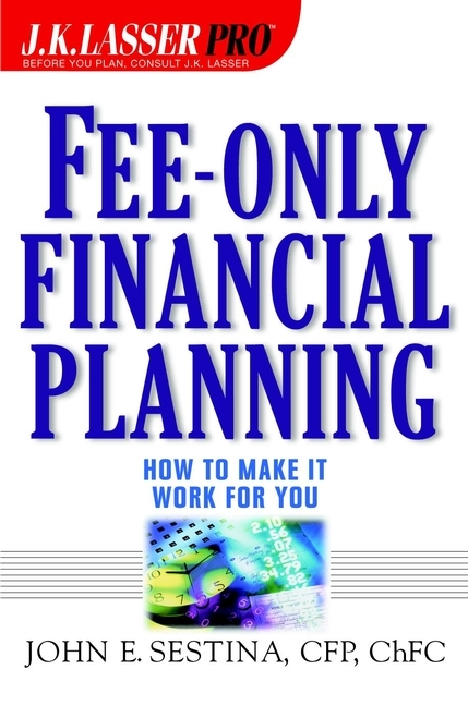 John Sestina E. Fee-Only Financial Planning. How to Make It Work for You only a promise