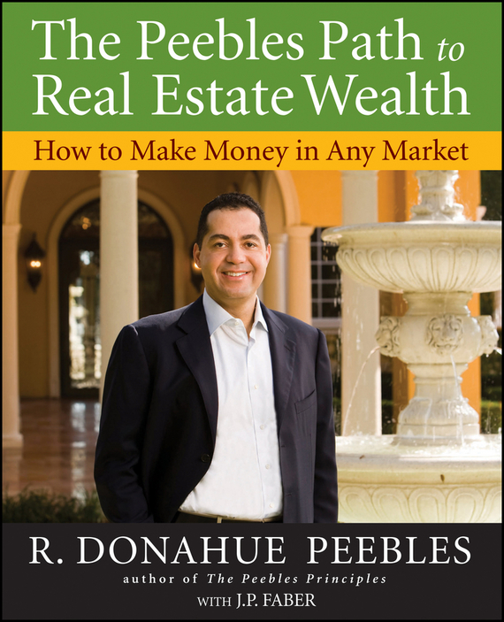 R. Peebles Donahue The Peebles Path to Real Estate Wealth. How to Make Money in Any Market r herman paul the hip investor make bigger profits by building a better world