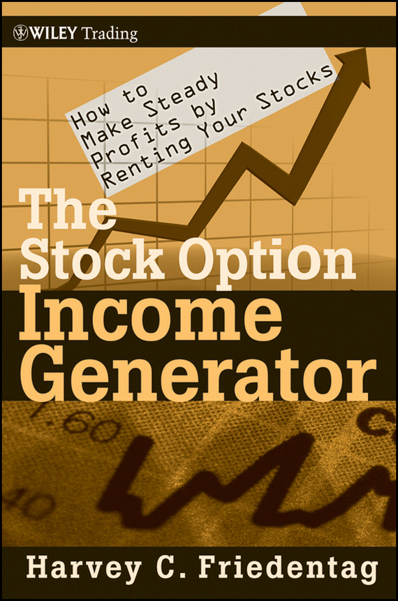 Harvey Friedentag C. The Stock Option Income Generator. How To Make Steady Profits by Renting Your Stocks louis navellier the little book of big profits from small stocks website why you ll never buy a stock over $10 again