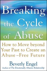 Beverly  Engel - Breaking the Cycle of Abuse. How to Move Beyond Your Past to Create an Abuse-Free Future