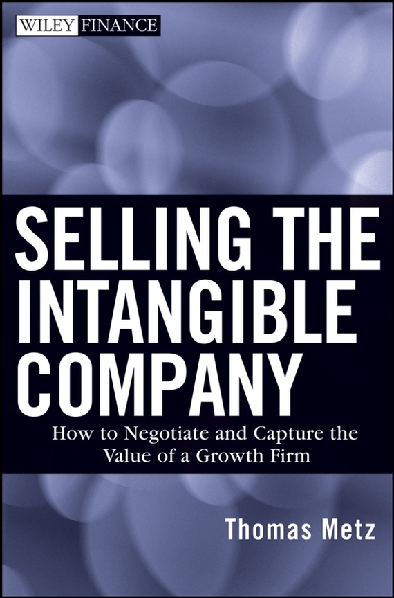 Thomas Metz Selling the Intangible Company. How to Negotiate and Capture the Value of a Growth Firm business and ethics in a country with political socio economic crisis