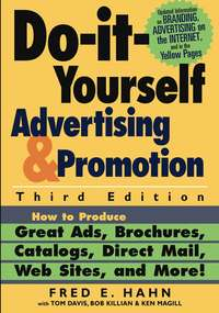 Fred Hahn E. - Do-It-Yourself Advertising and Promotion. How to Produce Great Ads, Brochures, Catalogs, Direct Mail, Web Sites, and More!