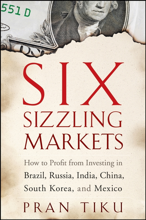 Pran  Tiku Six Sizzling Markets. How to Profit from Investing in Brazil, Russia, India, China, South Korea, and Mexico commercial bank credit to agriculture in india