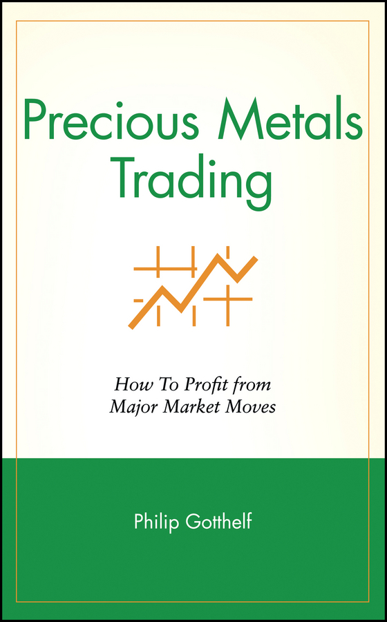 Philip Gotthelf Precious Metals Trading. How To Profit from Major Market Moves recovery of metals from sludges and wastewaters