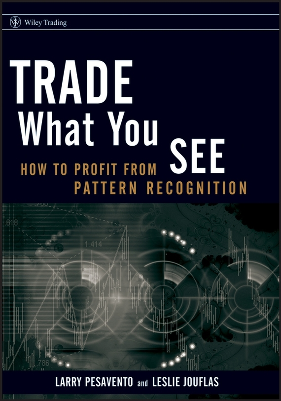 Larry  Pesavento Trade What You See. How To Profit from Pattern Recognition a user s guide to therapy – what to expect and how you can benefit